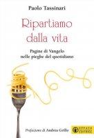 Ripartiamo dalla vita - Paolo Tassinari