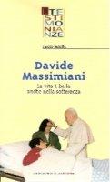 Davide Massimiani. La vita è bella anche nella sofferenza - Iafolla Paolo
