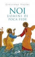 Noi uomini di poca fede - Giuliano Vigini