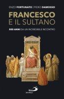 Francesco e il sultano - Enzo Fortunato , Piero Damosso