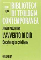 L'avvento di Dio. Escatologia cristiana - Jürgen Moltmann
