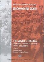 «Io amo l'Italia». Esperienza militare di un Papa - Giovanni XXIII