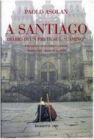 A Santiago. Diario di un prete sul «camino» - Asolan Paolo