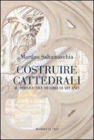 Costruire cattedrali - Saltamacchia Martina