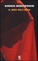 Il buio dell'India - Montefoschi Giorgio