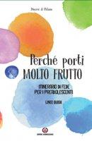 Perch� porti molto frutto. Itinerario di fede per i preadolescenti. Linee guida - Diocesi di Milano. Pastorale Giovanile