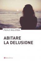 Abitare la delusione - Paolo Malerba