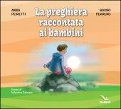 Preghiera raccontata ai bambini - Anna Peiretti, Bruno Ferrero, Disegni di: Valentina Salmaso