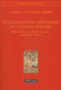 Copertina di 'Ecclesiasticam Historiam in Latinum vertere'