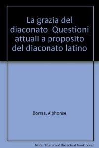 Copertina di 'La grazia del diaconato. Questioni attuali a proposito del diaconato latino'