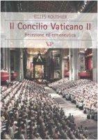 Il Concilio Vaticano II. Recezione ed ermeneutica - Routhier Gilles