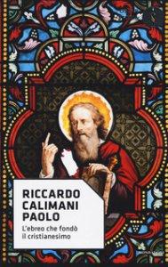 Copertina di 'Paolo. L'ebreo che fondò il cristianesimo'