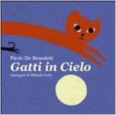 Gatti in cielo - De Benedetti Paolo