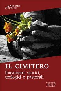 Il cimitero - Lineamenti storici, teologici e pastorali