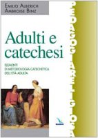Adulti e catechesi. Elementi di metodologia catechetica dell'età adulta - Binz Ambroise, Alberich Emilio
