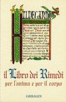 Il libro dei rimedi per l'anima e per il corpo - Ildegarda di Bingen (santa)