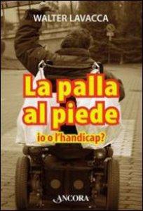 Copertina di 'La palla al piede. Io o l'handicap?'