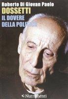Dossetti, il dovere della politica - Roberto Di Giovan Paolo