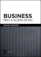 Business per la gloria di Dio - Grudem Wayne