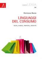 Linguaggi del consumo. Segni, luoghi, pratiche, identità - Boero Marianna
