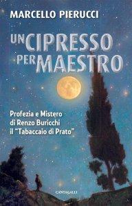 """Copertina di 'Cipresso per maestro. Profezia e Mistero di Renzo Buricchi il """"Tabaccaio d Prato"""". (Un)'"""