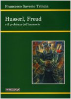 Husserl, Freud e il problema dell'inconscio - Trincia Francesco S.