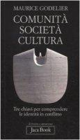 Comunità, società e cultura - Godelier Maurice