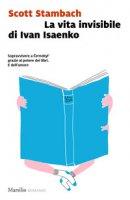 La vita invisibile di Ivan Isaenko - Stambach Scott