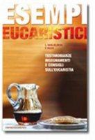 Esempi eucaristici. Testimonianze, insegnamenti e consigli sull'eucaristia - Guglielmoni Luigi, Negri Fausto