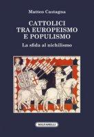 Cattolici tra europeismo e populismo. La sfida al nichilismo - Castagna Matteo