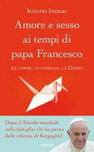 Copertina di 'Amore e sesso ai tempi di papa Francesco'