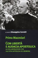 Con libertà e audacia apostolica - Primo Mazzolari
