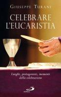 Celebrare l'eucarestia - Giuseppe Turani
