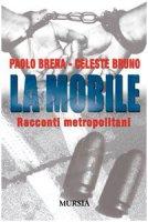 La mobile. Racconti metropolitani - Brera Paolo, Bruno Celeste