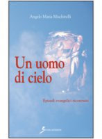 Un uomo di cielo - Angelo M. Mischitelli