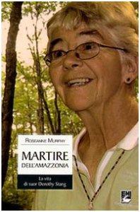 Copertina di 'Martire dell'Amazzonia. La vita di suor Dorothy Stang'