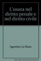 L' usura nel diritto penale e nel diritto civile - La Rana Agostino