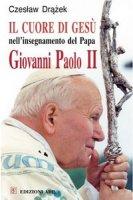 Il Cuore di Gesù nell'insegnamento del papa Giovanni Paolo II - Drazek Czeslaw