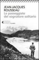 Le passeggiate del sognatore solitario - Rousseau Jean-Jacques
