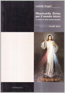 Copertina di 'Misericordia divina per il mondo intero. La mistica di s. Faustina Kowalska'