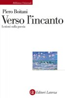 Verso l'incanto. Lezioni sulla poesia - Boitani Piero