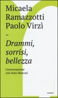 Drammi, sorrisi, bellezza. Conversazione con Italo Moscati - Ramazzotti Micaela, Virzì Paolo, Moscati Italo