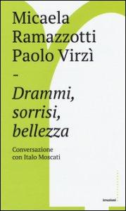 Copertina di 'Drammi, sorrisi, bellezza. Conversazione con Italo Moscati'