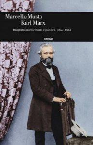 Copertina di 'Karl Marx. Biografia intellettuale e politica (1857-1883)'