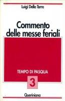 Commento delle messe feriali [vol_3] / Tempo di Pasqua - Della Torre Luigi
