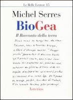 Biogea. Il racconto della terra - Serres Michel