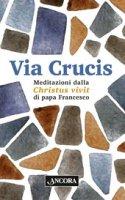 Via Crucis. Meditazioni dalla Christus Vivit - Francesco (Jorge Mario Bergoglio)