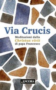 Copertina di 'Via Crucis. Meditazioni dalla Christus Vivit'