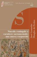 Vincolo coniugale e carattere sacramentale: una nuova corporeità - José Granados , Douglas de Freitas
