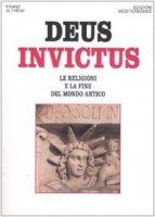 Deus invictus. Le religioni e la fine del mondo antico - Altheim Franz